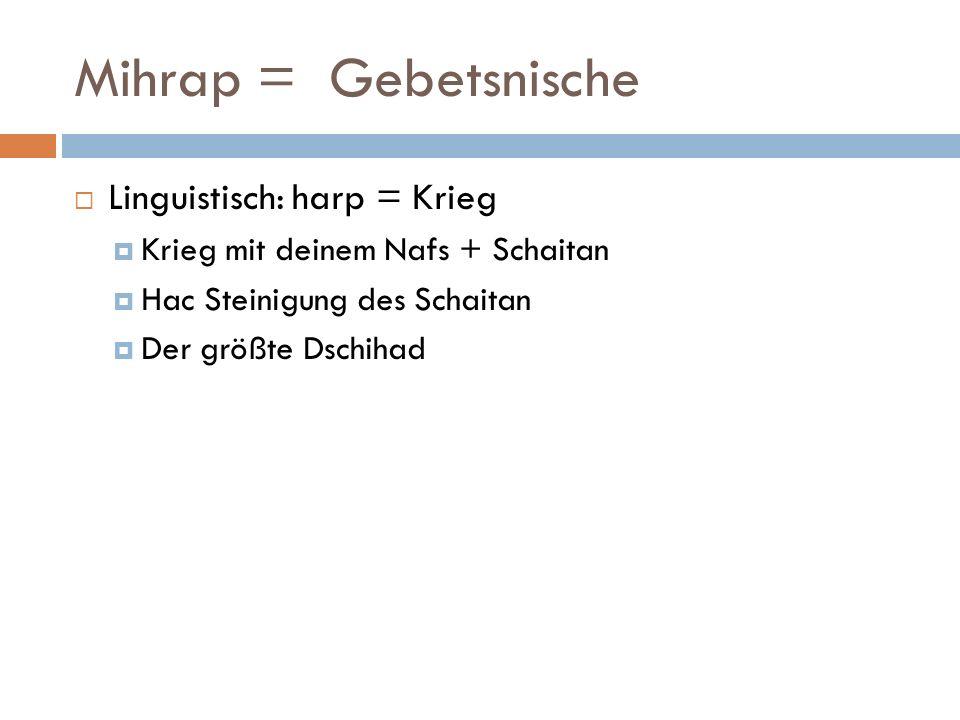 Mihrap = Gebetsnische Linguistisch: harp = Krieg