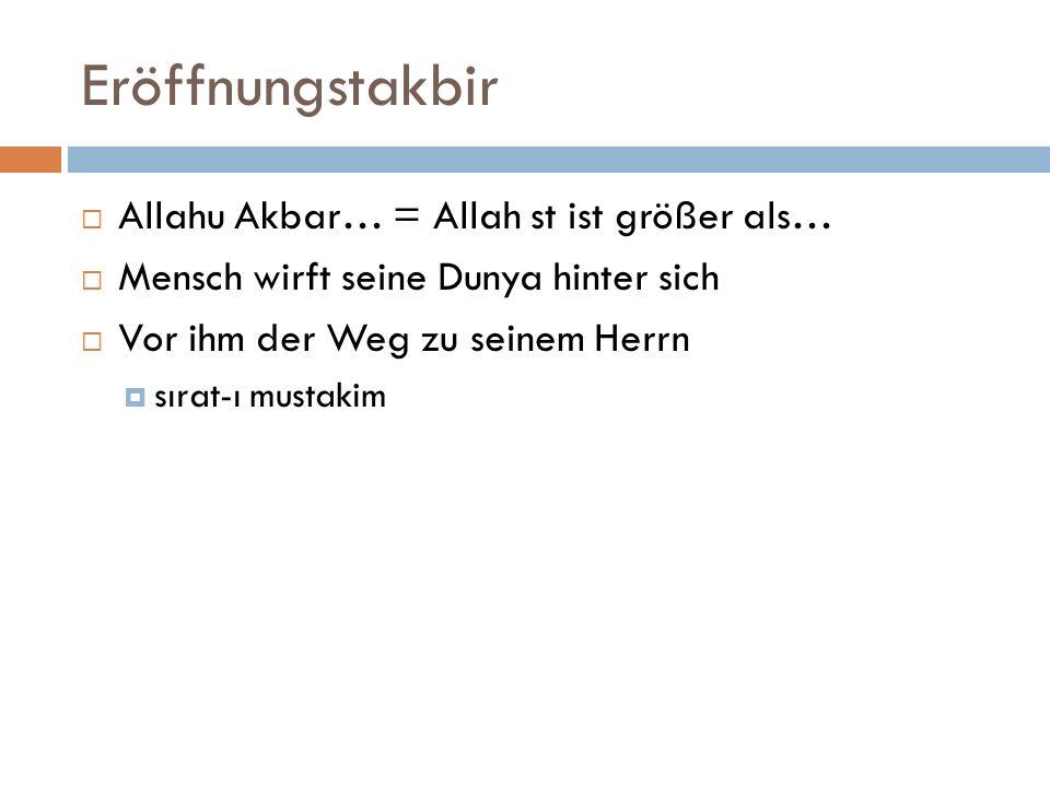 Eröffnungstakbir Allahu Akbar… = Allah st ist größer als…