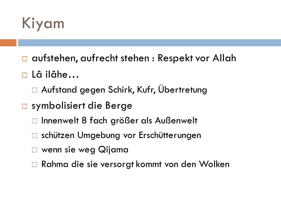 Kiyam aufstehen, aufrecht stehen : Respekt vor Allah Lâ ilâhe…