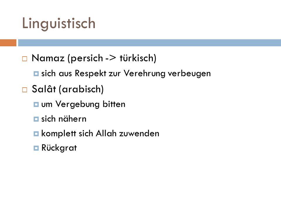 Linguistisch Namaz (persich -> türkisch) Salât (arabisch)