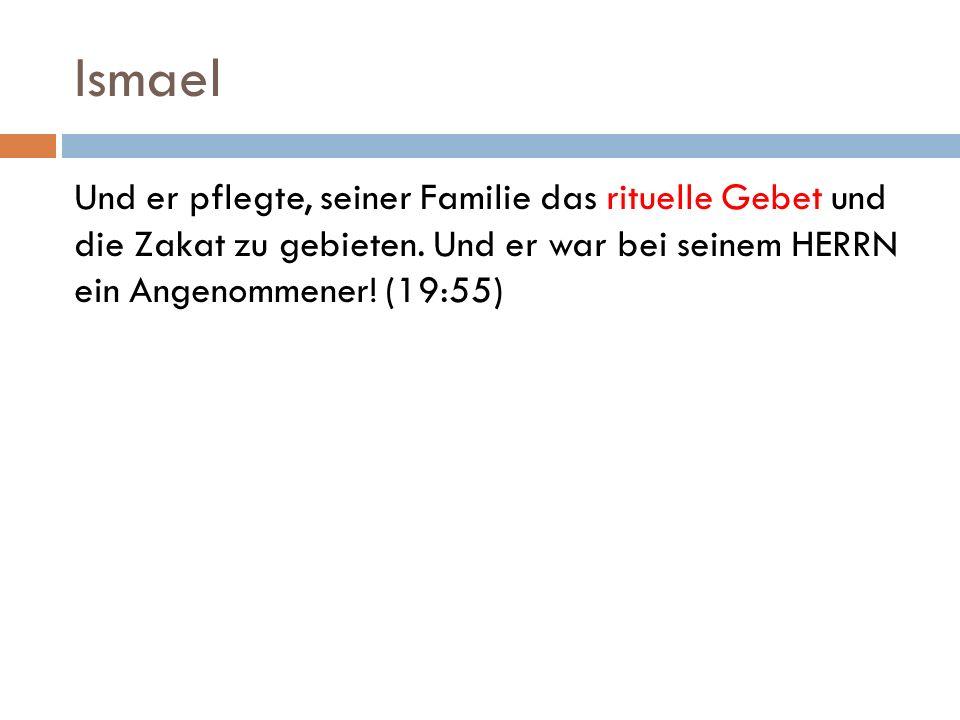 Ismael Und er pflegte, seiner Familie das rituelle Gebet und die Zakat zu gebieten.