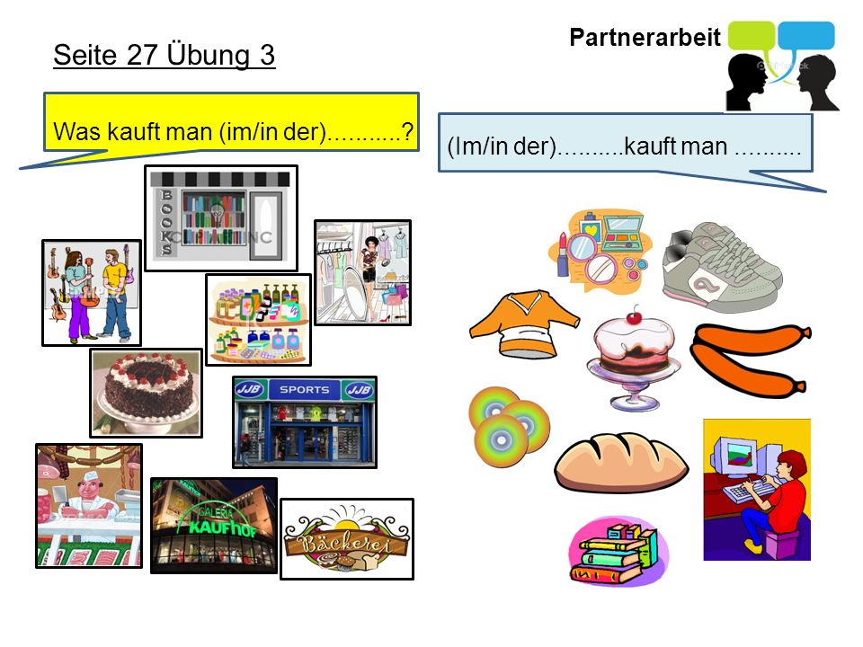 Seite 27 Übung 3 Partnerarbeit Was kauft man (im/in der)...........