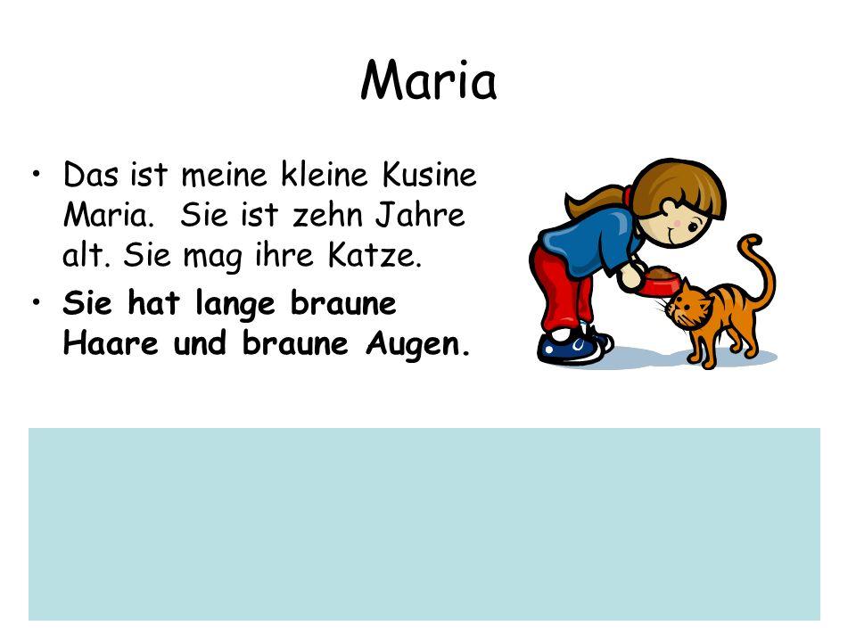 MariaDas ist meine kleine Kusine Maria. Sie ist zehn Jahre alt.
