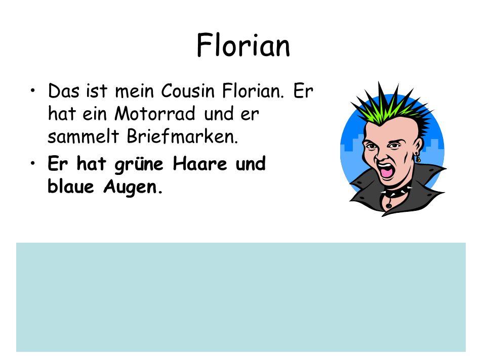 FlorianDas ist mein Cousin Florian.Er hat ein Motorrad und er sammelt Briefmarken.
