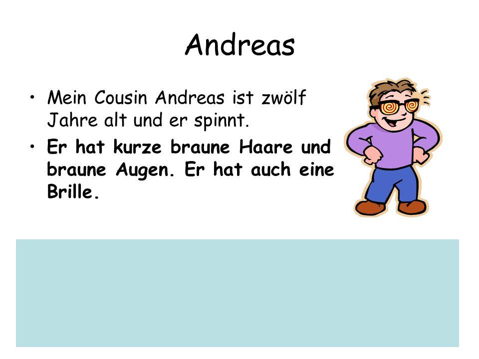 Andreas Mein Cousin Andreas ist zwölf Jahre alt und er spinnt.