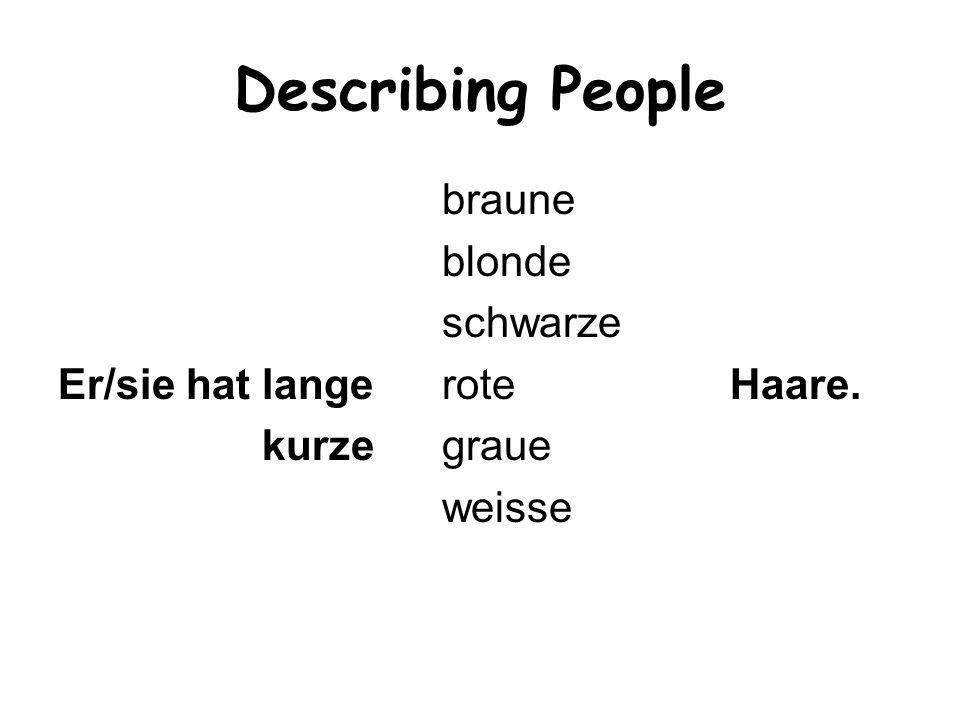 Describing People braune blonde schwarze Er/sie hat lange rote Haare.