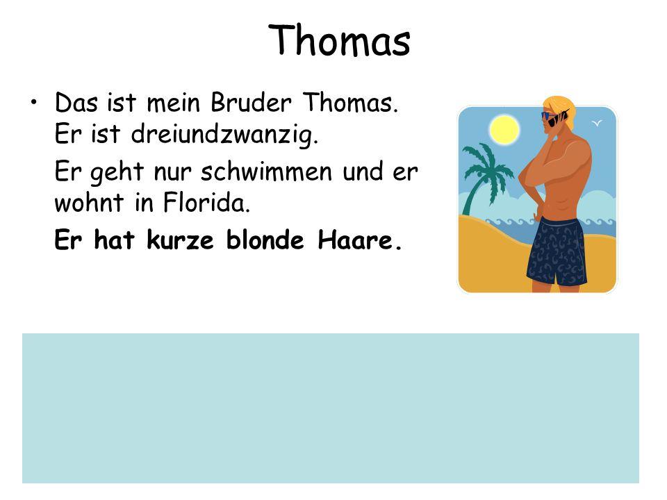 Thomas Das ist mein Bruder Thomas. Er ist dreiundzwanzig.