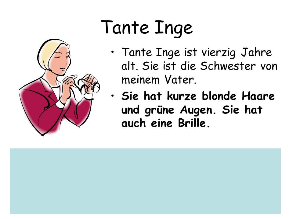 Tante Inge Tante Inge ist vierzig Jahre alt. Sie ist die Schwester von meinem Vater.