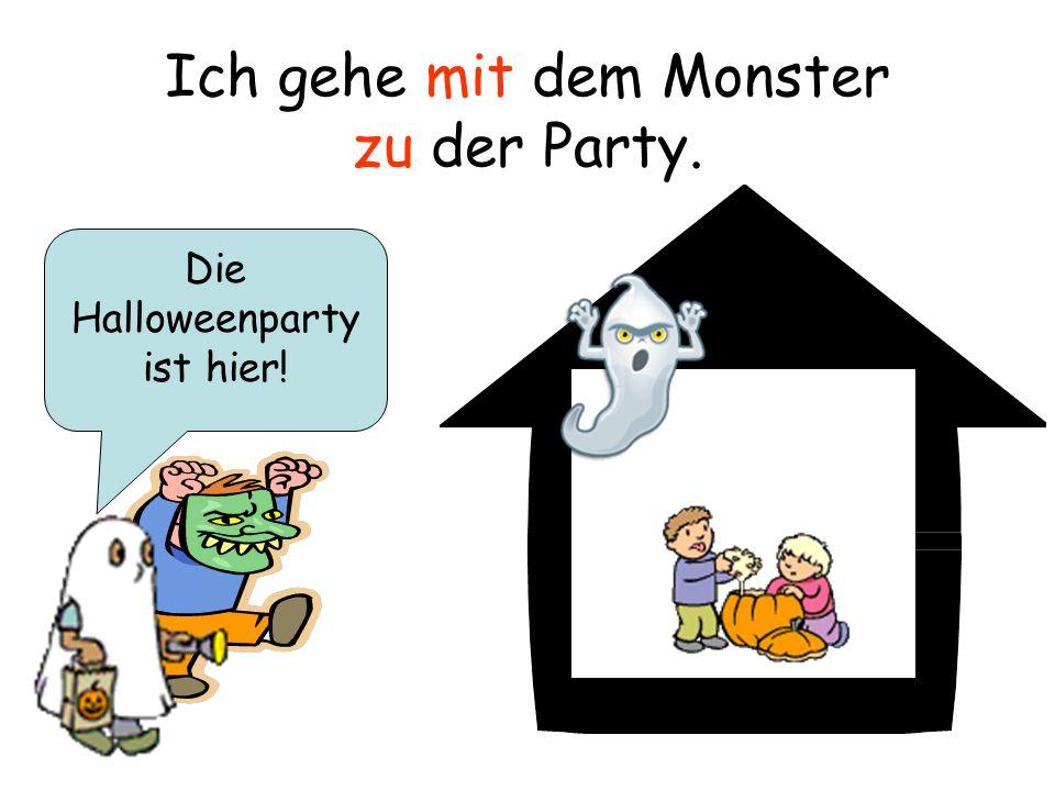 Ich gehe mit dem Monster zu der Party.