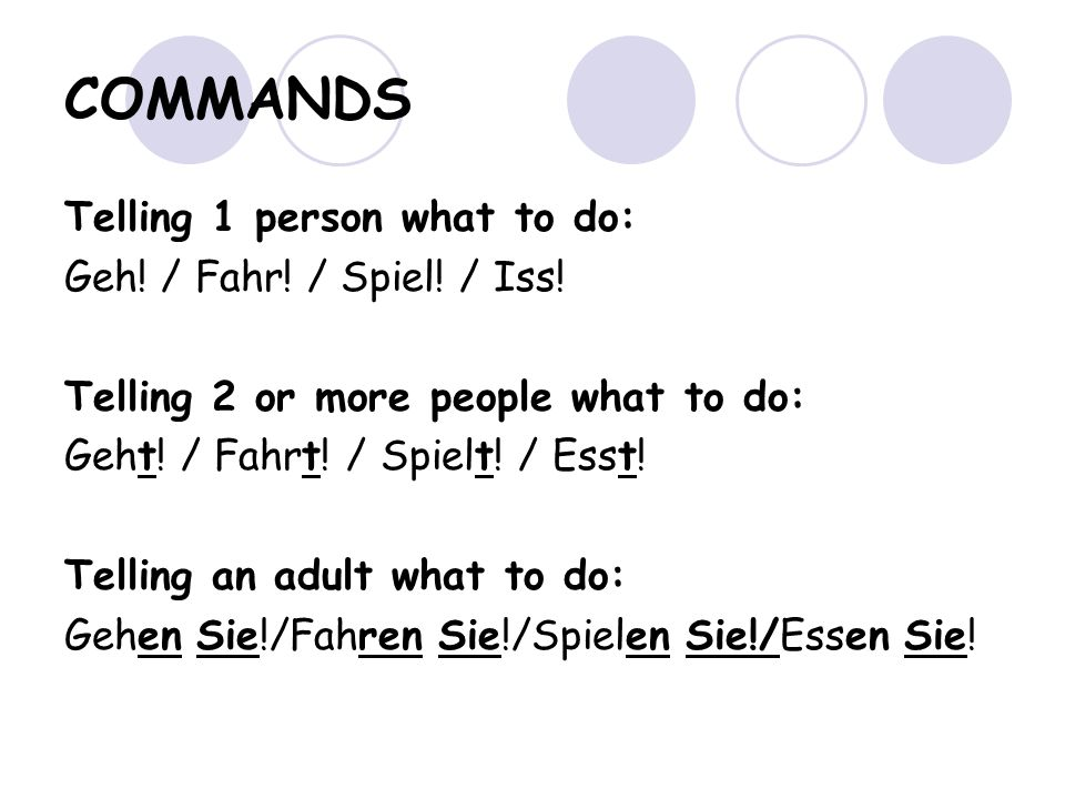 COMMANDS Telling 1 person what to do: Geh! / Fahr! / Spiel! / Iss!