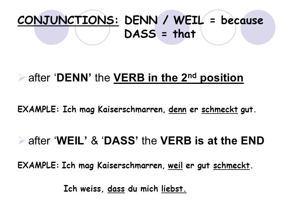 CONJUNCTIONS: DENN / WEIL = because DASS = that