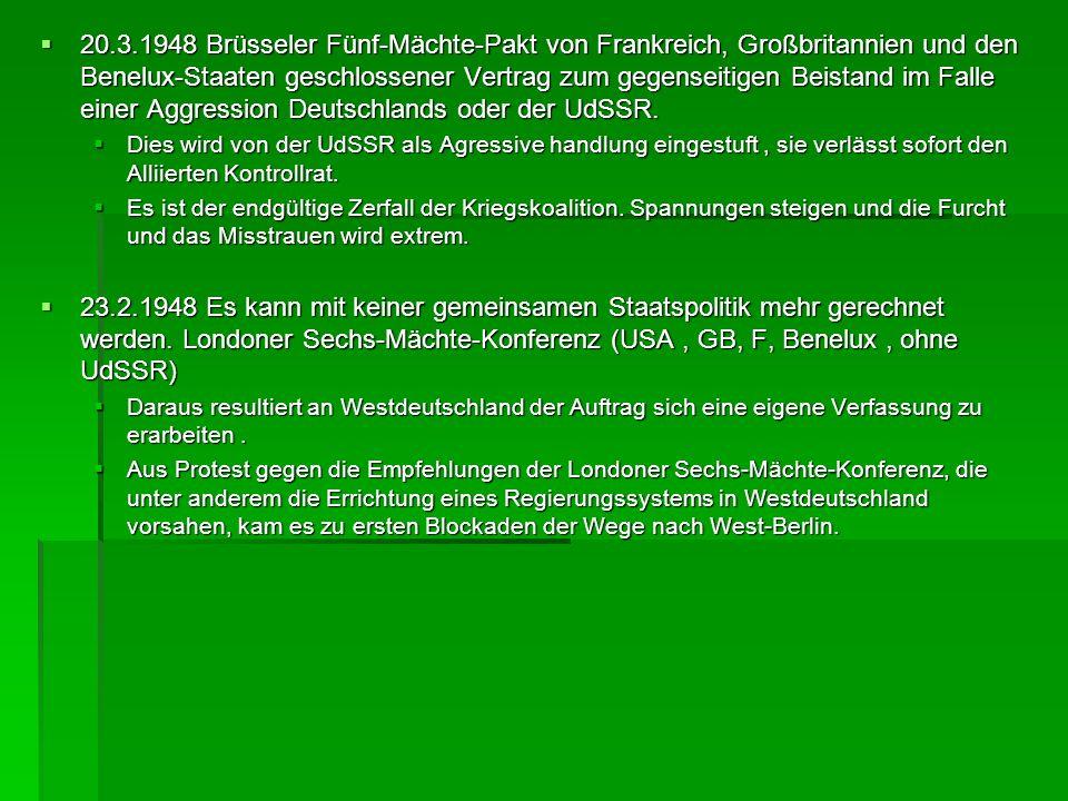 20.3.1948 Brüsseler Fünf-Mächte-Pakt von Frankreich, Großbritannien und den Benelux-Staaten geschlossener Vertrag zum gegenseitigen Beistand im Falle einer Aggression Deutschlands oder der UdSSR.