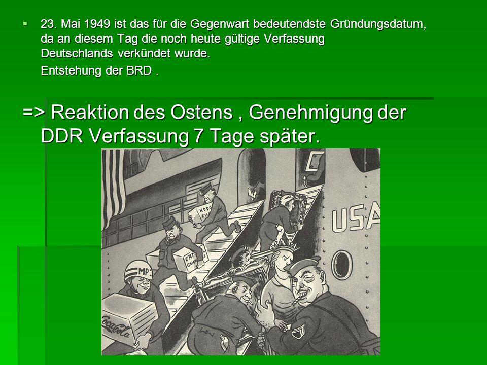 23. Mai 1949 ist das für die Gegenwart bedeutendste Gründungsdatum, da an diesem Tag die noch heute gültige Verfassung Deutschlands verkündet wurde.