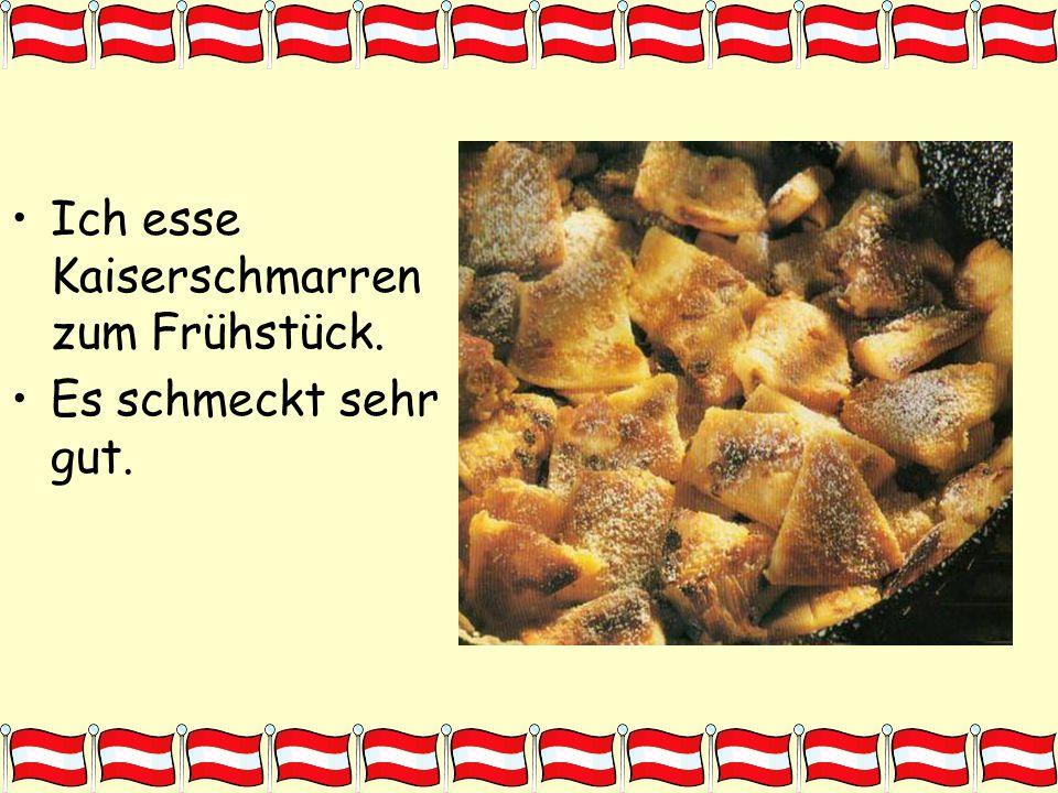 Ich esse Kaiserschmarren zum Frühstück.