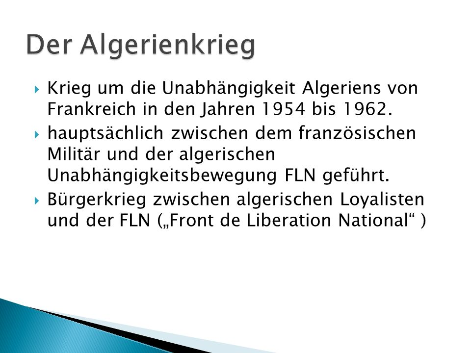 Der Algerienkrieg Krieg um die Unabhängigkeit Algeriens von Frankreich in den Jahren 1954 bis 1962.