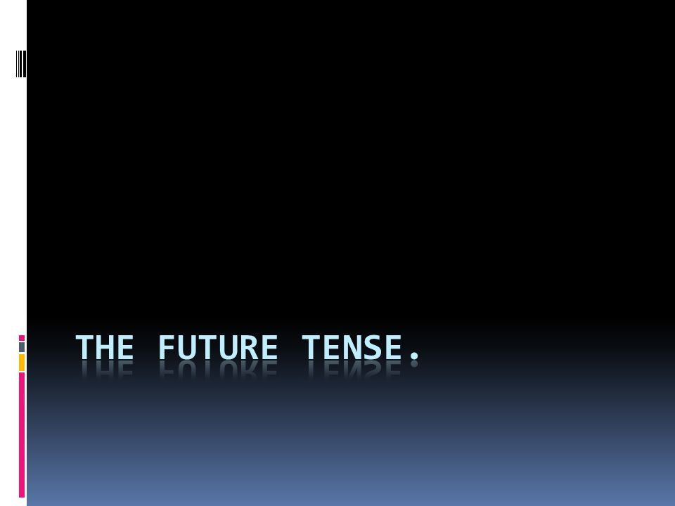 The future tense.