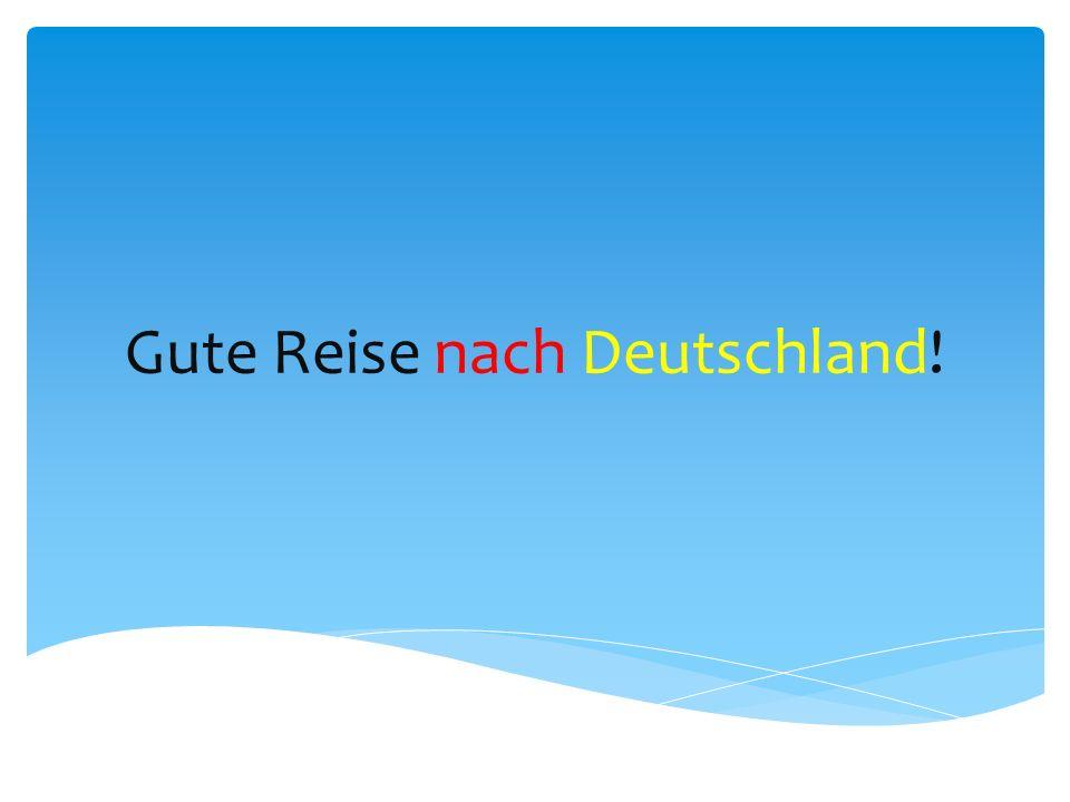 Gute Reise nach Deutschland!