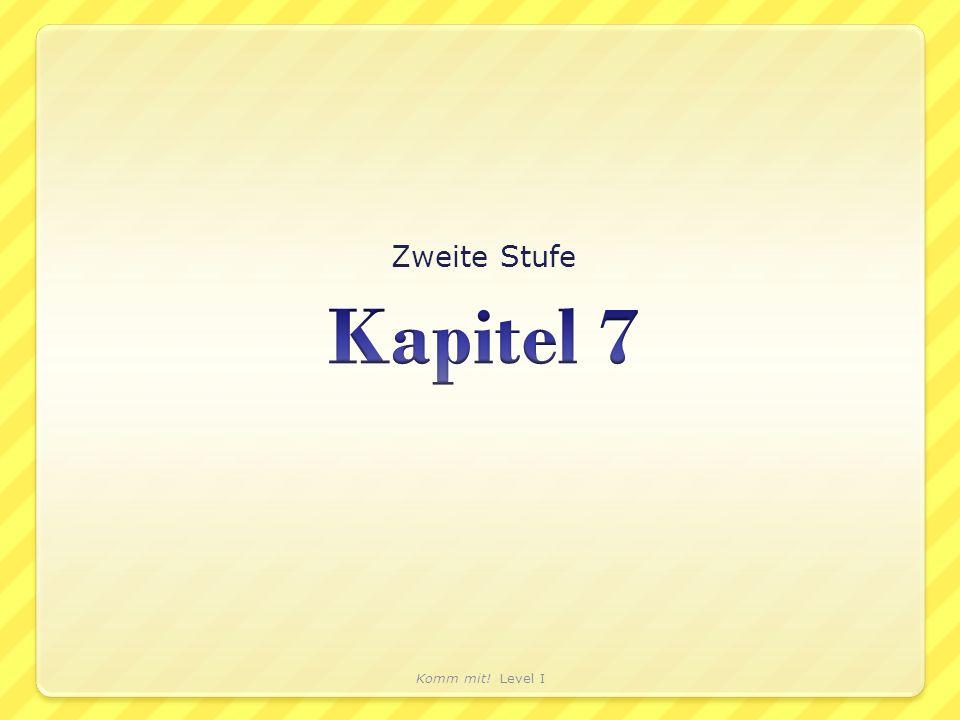 Zweite Stufe Kapitel 7 Komm mit! Level I