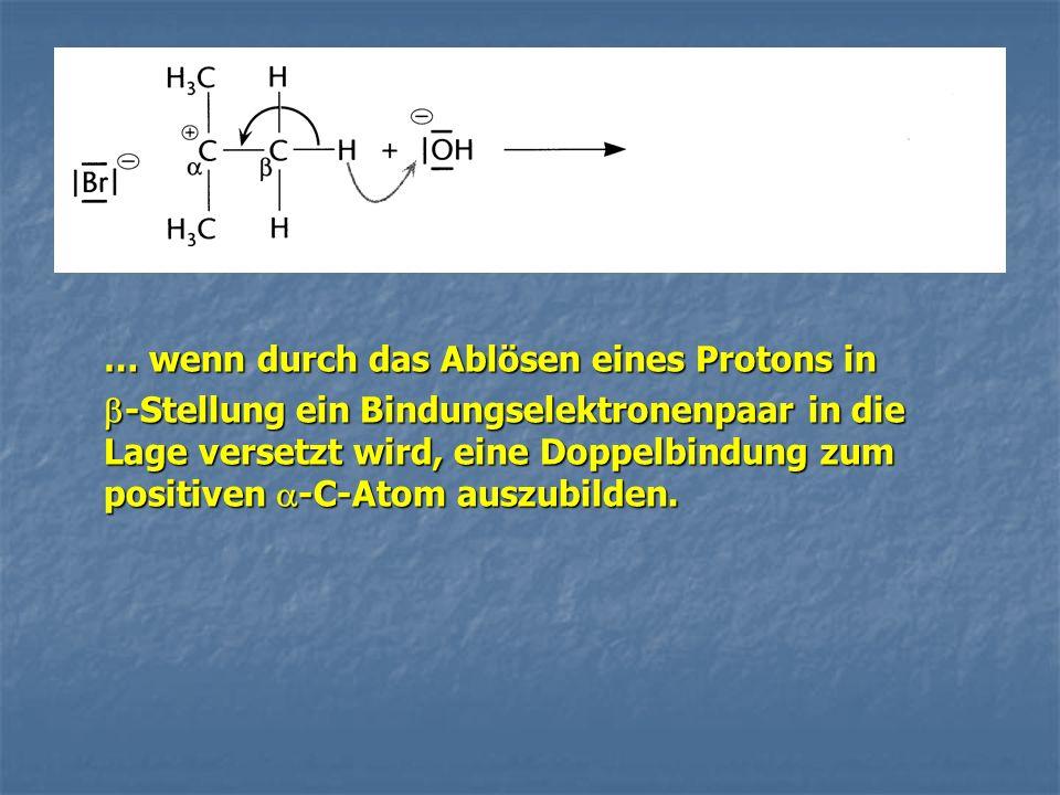 … wenn durch das Ablösen eines Protons in -Stellung ein Bindungselektronenpaar in die Lage versetzt wird, eine Doppelbindung zum positiven -C-Atom auszubilden.