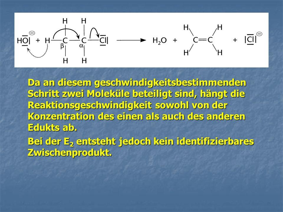 Da an diesem geschwindigkeitsbestimmenden Schritt zwei Moleküle beteiligt sind, hängt die Reaktionsgeschwindigkeit sowohl von der Konzentration des einen als auch des anderen Edukts ab.
