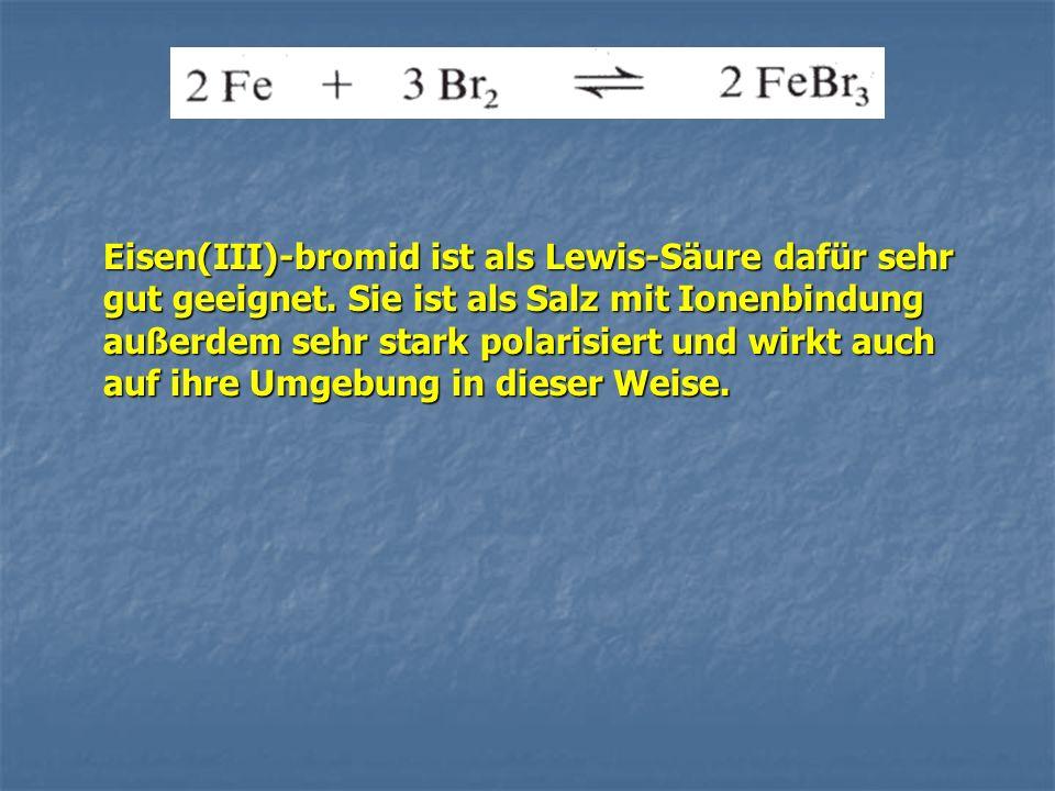Eisen(III)-bromid ist als Lewis-Säure dafür sehr gut geeignet