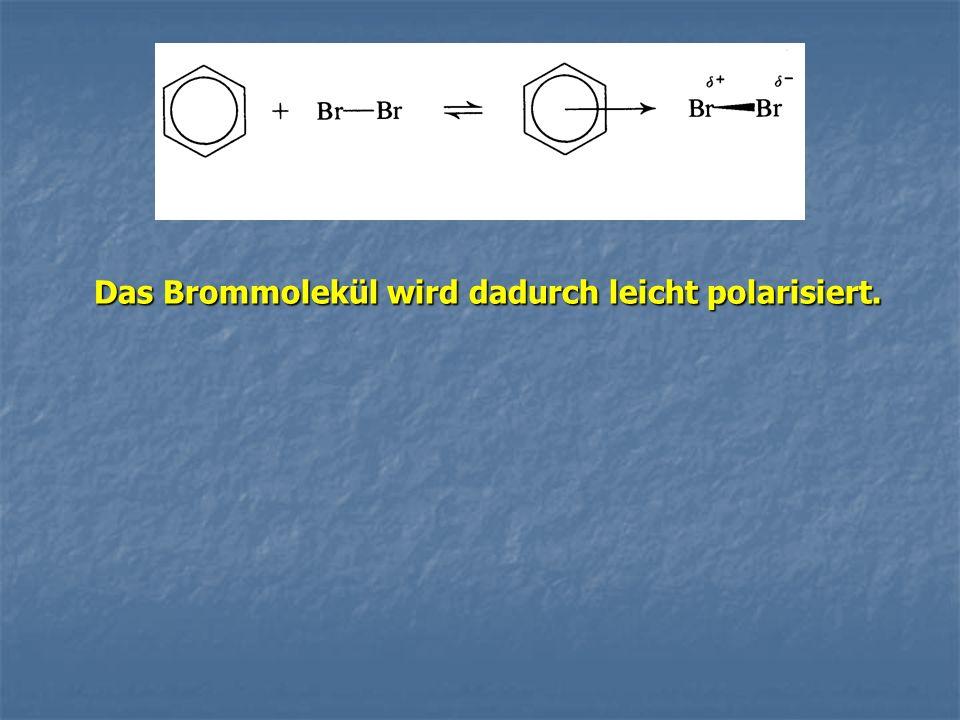 Das Brommolekül wird dadurch leicht polarisiert.