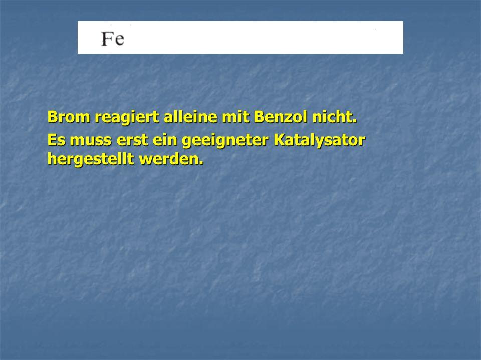 Brom reagiert alleine mit Benzol nicht