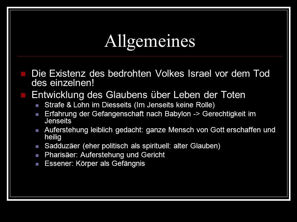 Allgemeines Die Existenz des bedrohten Volkes Israel vor dem Tod des einzelnen! Entwicklung des Glaubens über Leben der Toten.