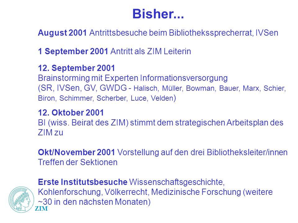 Bisher... August 2001 Antrittsbesuche beim Bibliothekssprecherrat, IVSen. 1 September 2001 Antritt als ZIM Leiterin.