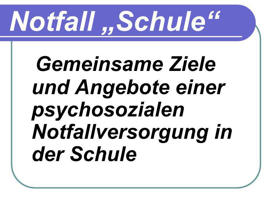 """Notfall """"Schule Gemeinsame Ziele und Angebote einer psychosozialen Notfallversorgung in der Schule"""
