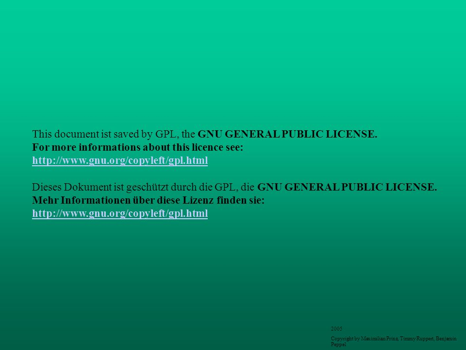 This document ist saved by GPL, the GNU GENERAL PUBLIC LICENSE.