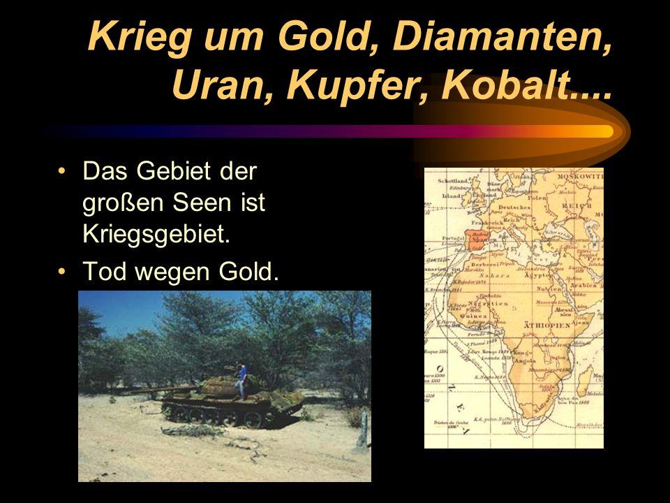 Krieg um Gold, Diamanten, Uran, Kupfer, Kobalt....