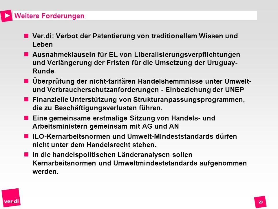 Weitere Forderungen Ver.di: Verbot der Patentierung von traditionellem Wissen und Leben.