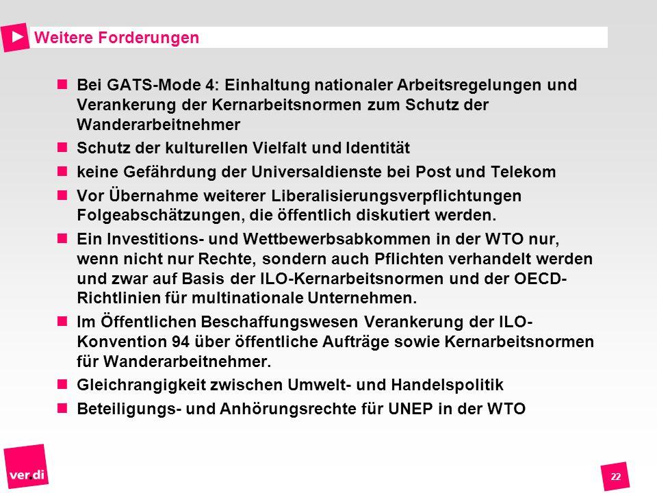 Weitere ForderungenBei GATS-Mode 4: Einhaltung nationaler Arbeitsregelungen und Verankerung der Kernarbeitsnormen zum Schutz der Wanderarbeitnehmer.