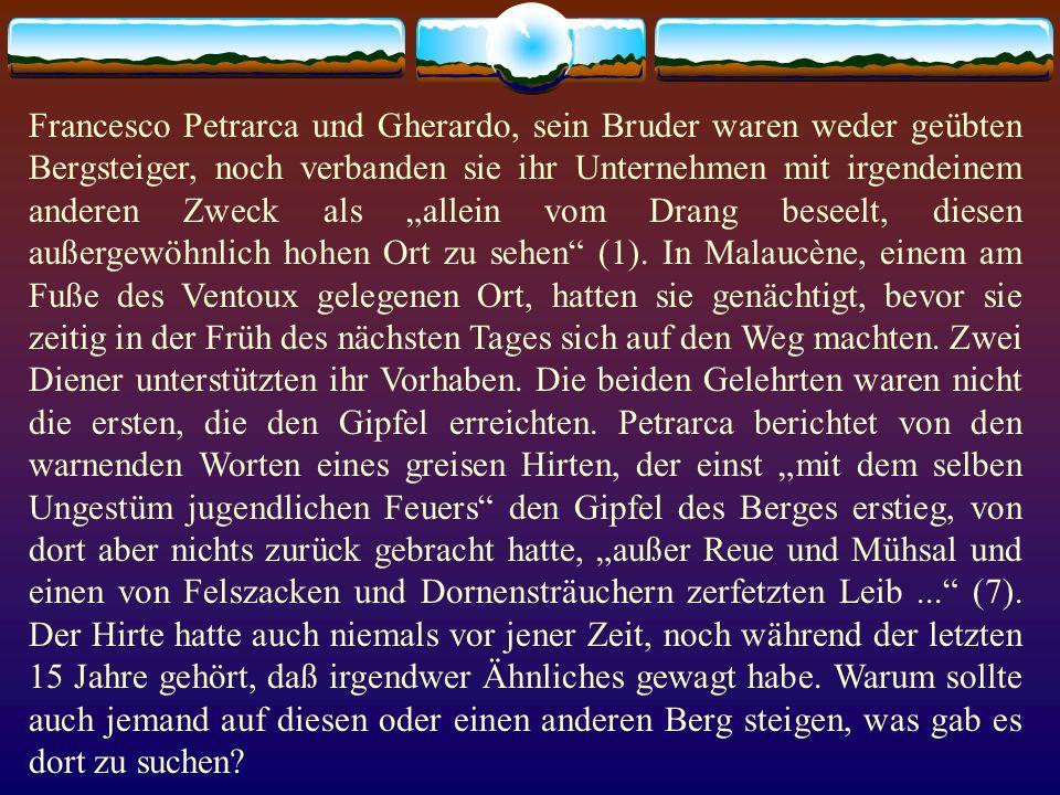 """Francesco Petrarca und Gherardo, sein Bruder waren weder geübten Bergsteiger, noch verbanden sie ihr Unternehmen mit irgendeinem anderen Zweck als """"allein vom Drang beseelt, diesen außergewöhnlich hohen Ort zu sehen (1)."""