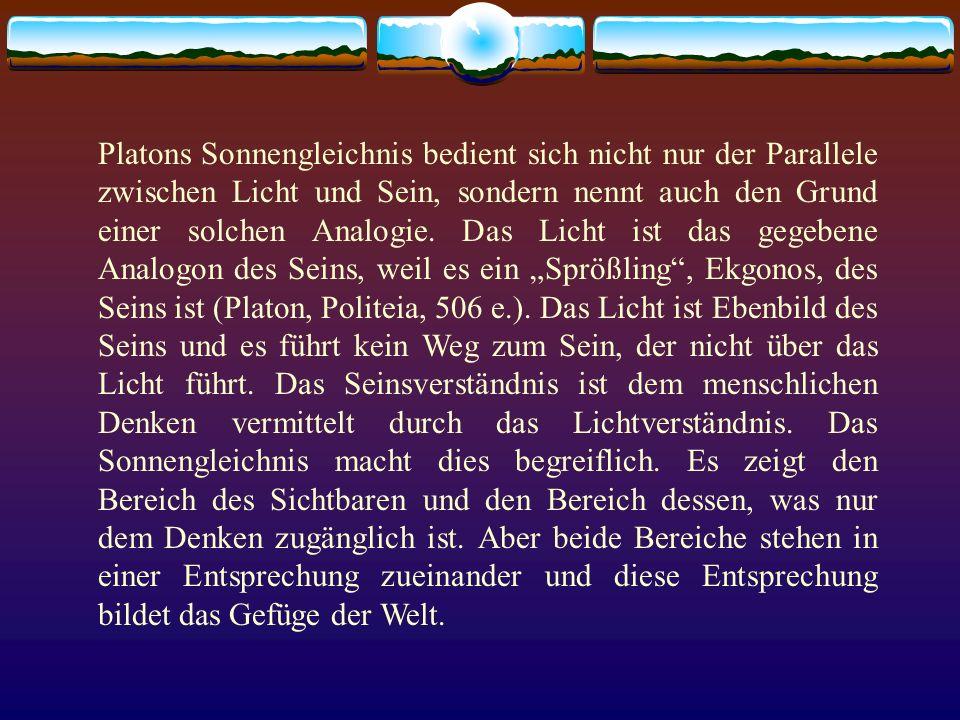 Platons Sonnengleichnis bedient sich nicht nur der Parallele zwischen Licht und Sein, sondern nennt auch den Grund einer solchen Analogie.
