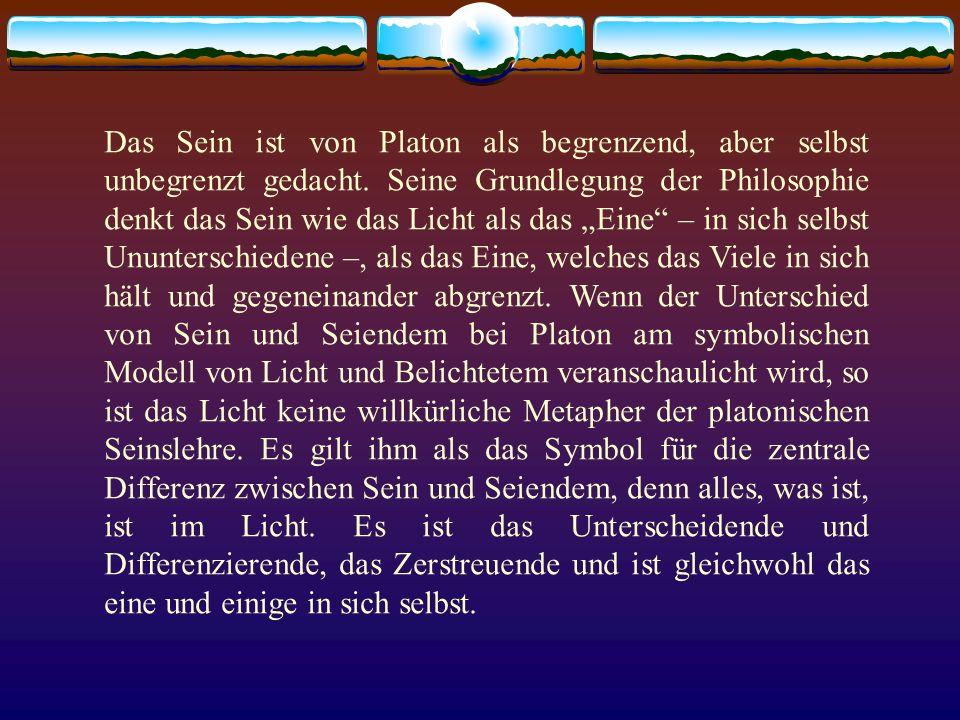Das Sein ist von Platon als begrenzend, aber selbst unbegrenzt gedacht
