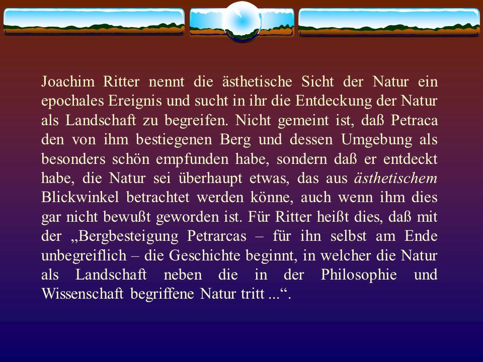 Joachim Ritter nennt die ästhetische Sicht der Natur ein epochales Ereignis und sucht in ihr die Entdeckung der Natur als Landschaft zu begreifen.