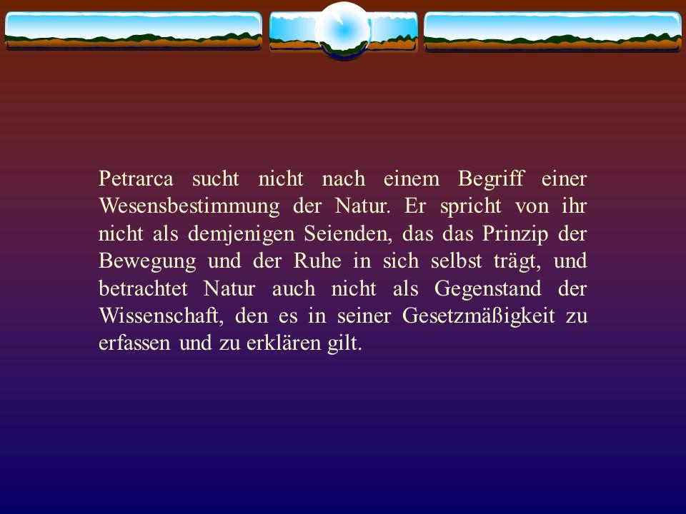 Petrarca sucht nicht nach einem Begriff einer Wesensbestimmung der Natur.