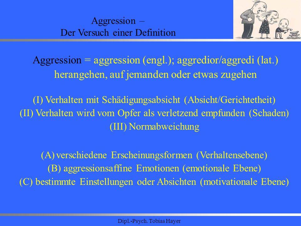 Aggression = aggression (engl.); aggredior/aggredi (lat.)