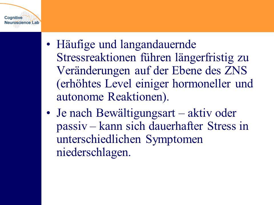 Häufige und langandauernde Stressreaktionen führen längerfristig zu Veränderungen auf der Ebene des ZNS (erhöhtes Level einiger hormoneller und autonome Reaktionen).