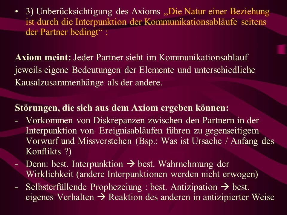 """3) Unberücksichtigung des Axioms """"Die Natur einer Beziehung ist durch die Interpunktion der Kommunikationsabläufe seitens der Partner bedingt :"""