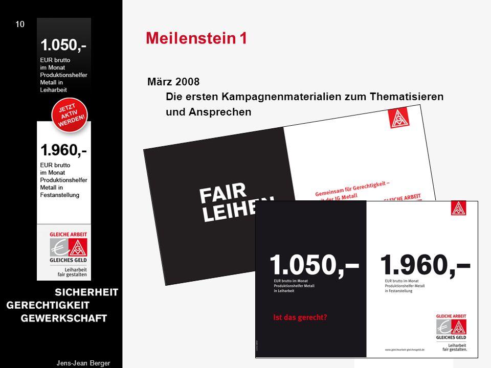 Meilenstein 1 März 2008 Die ersten Kampagnenmaterialien zum Thematisieren und Ansprechen