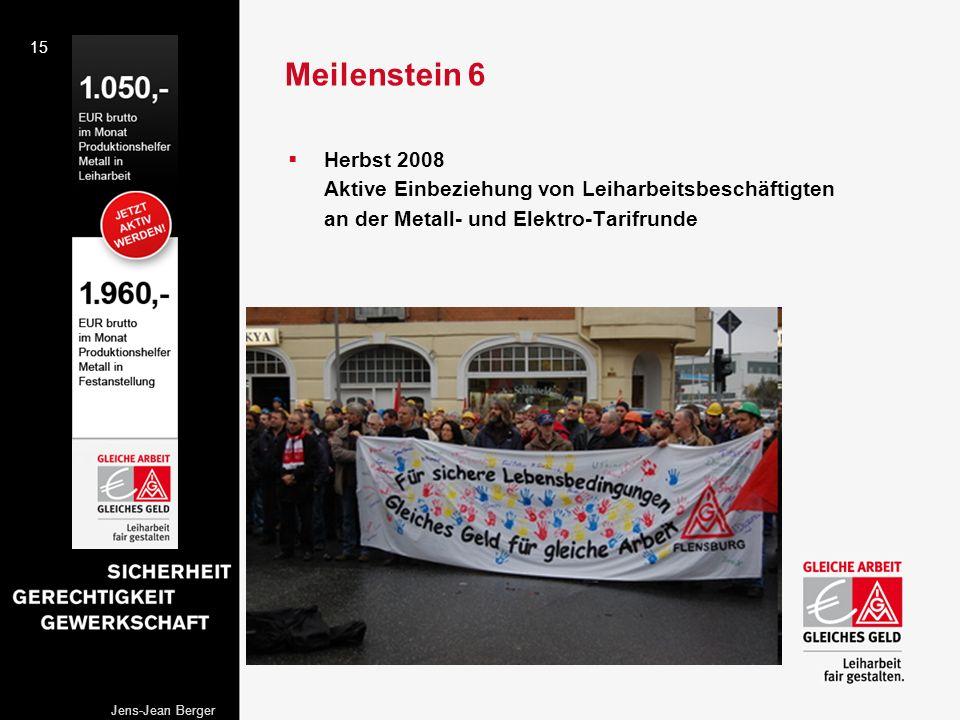 Meilenstein 6 Herbst 2008 Aktive Einbeziehung von Leiharbeitsbeschäftigten an der Metall- und Elektro-Tarifrunde.