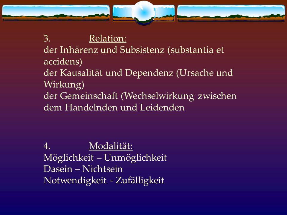 3. Relation: der Inhärenz und Subsistenz (substantia et accidens) der Kausalität und Dependenz (Ursache und Wirkung)