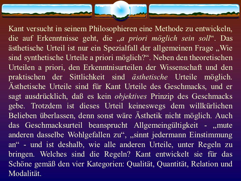 """Kant versucht in seinem Philosophieren eine Methode zu entwickeln, die auf Erkenntnisse geht, die """"a priori möglich sein soll ."""