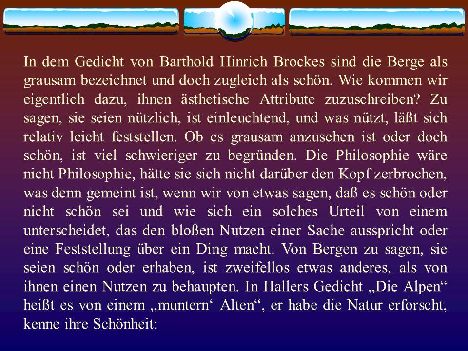 In dem Gedicht von Barthold Hinrich Brockes sind die Berge als grausam bezeichnet und doch zugleich als schön.