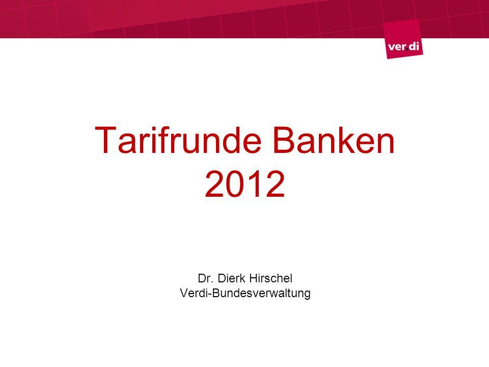 Tarifrunde Banken 2012 Dr. Dierk Hirschel Verdi-Bundesverwaltung