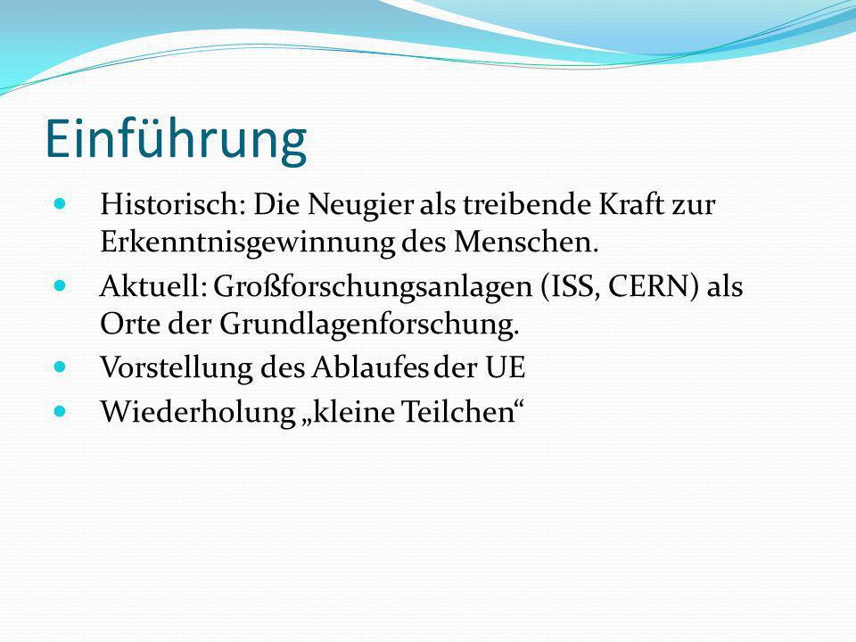 Einführung Historisch: Die Neugier als treibende Kraft zur Erkenntnisgewinnung des Menschen.