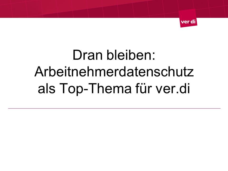 Dran bleiben: Arbeitnehmerdatenschutz als Top-Thema für ver.di